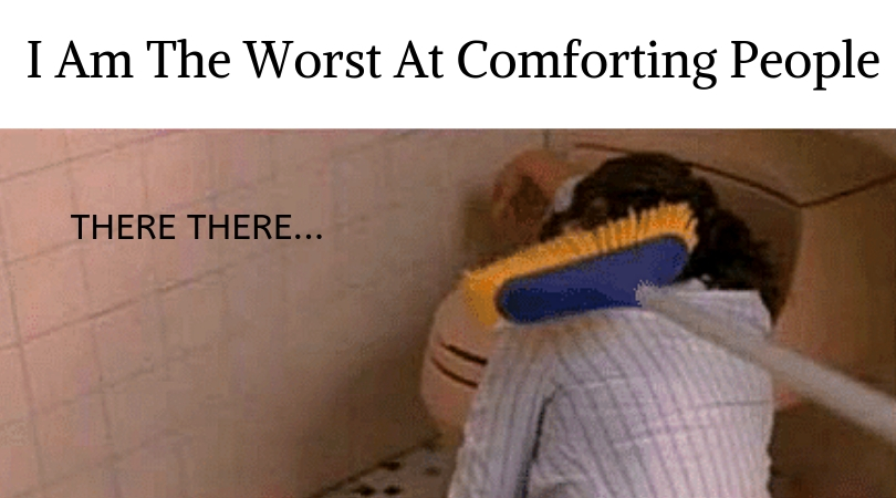 worst at comforting people| not a hug person