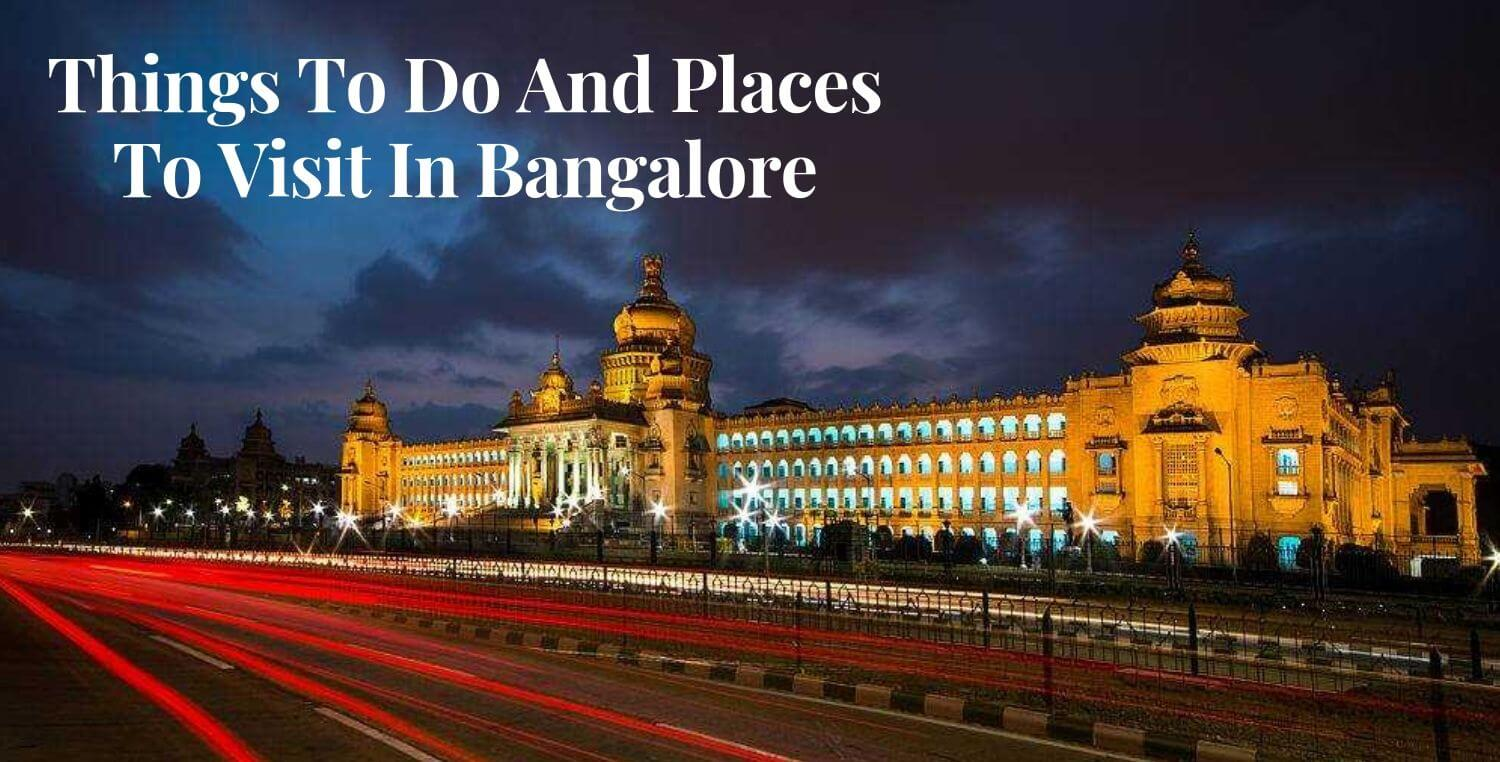 Things To Do And Places To Visit in Bangalore | Bangalore Guide