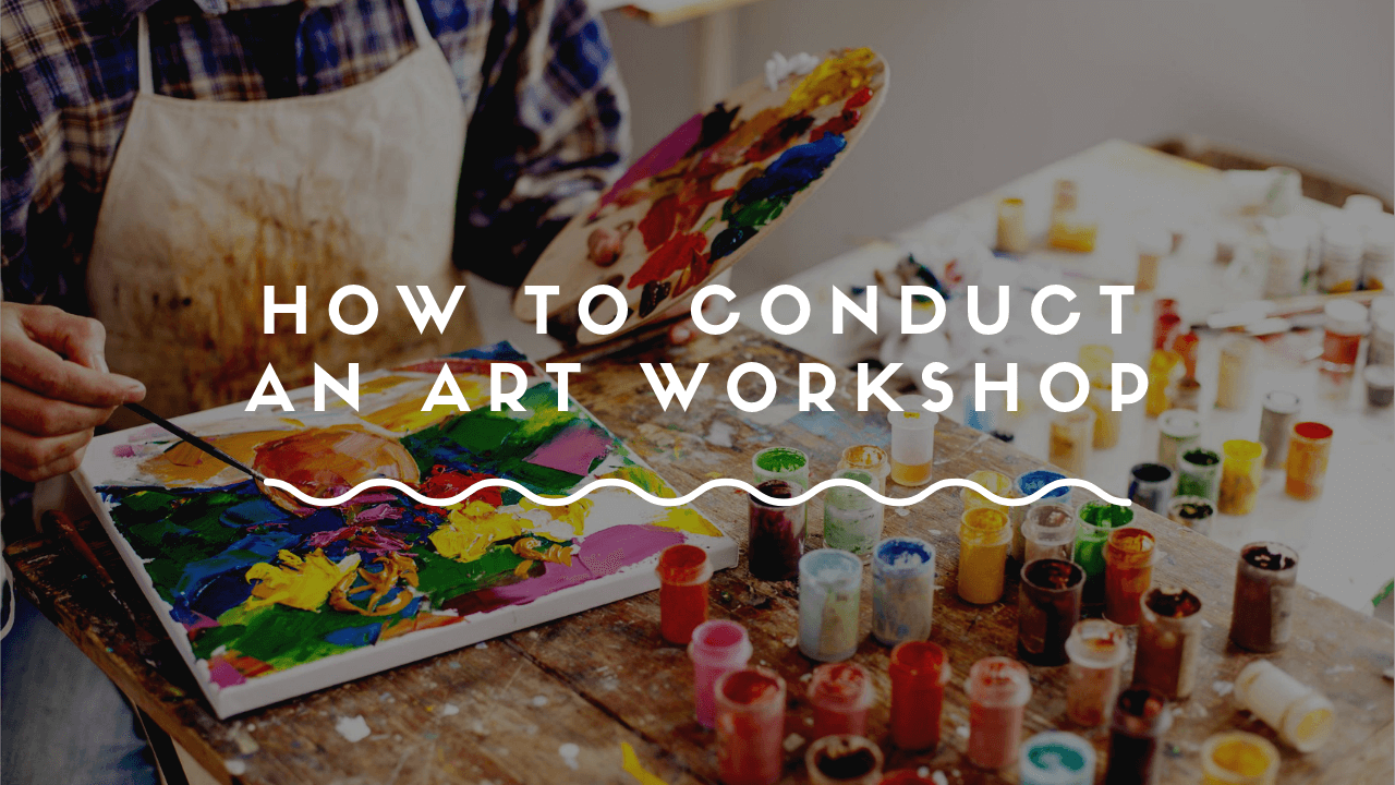 Beginners Guide To Conducting An Art Workshop