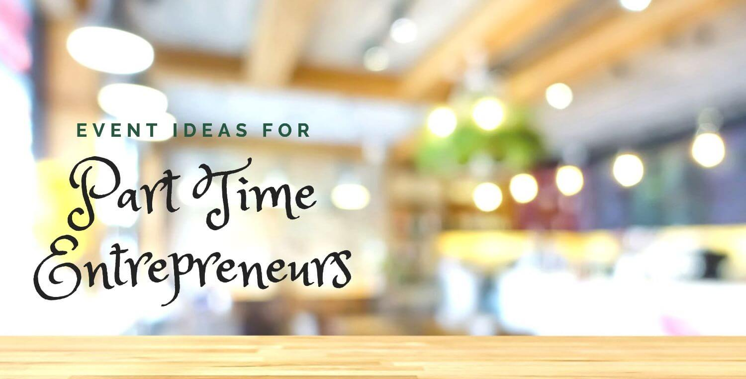 Event Ideas For A Part Time Entrepreneur
